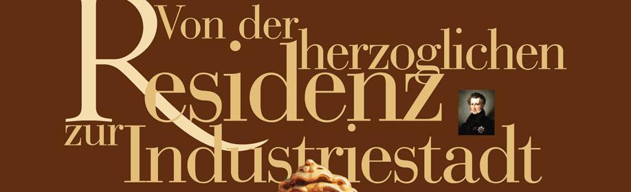 Ausstellungs-Logo: Von der herzoglichen Residenzstadt zur Industriestadt